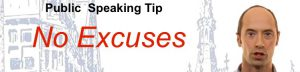 Public Speaking Tip – No Excuses